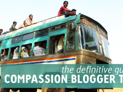 Definitive Guide to Compassion Blogger Trips