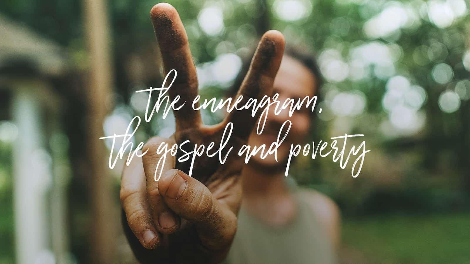 An up-close of fingers making the peace sign. Text: The Enneagram, the Gospel and Poverty